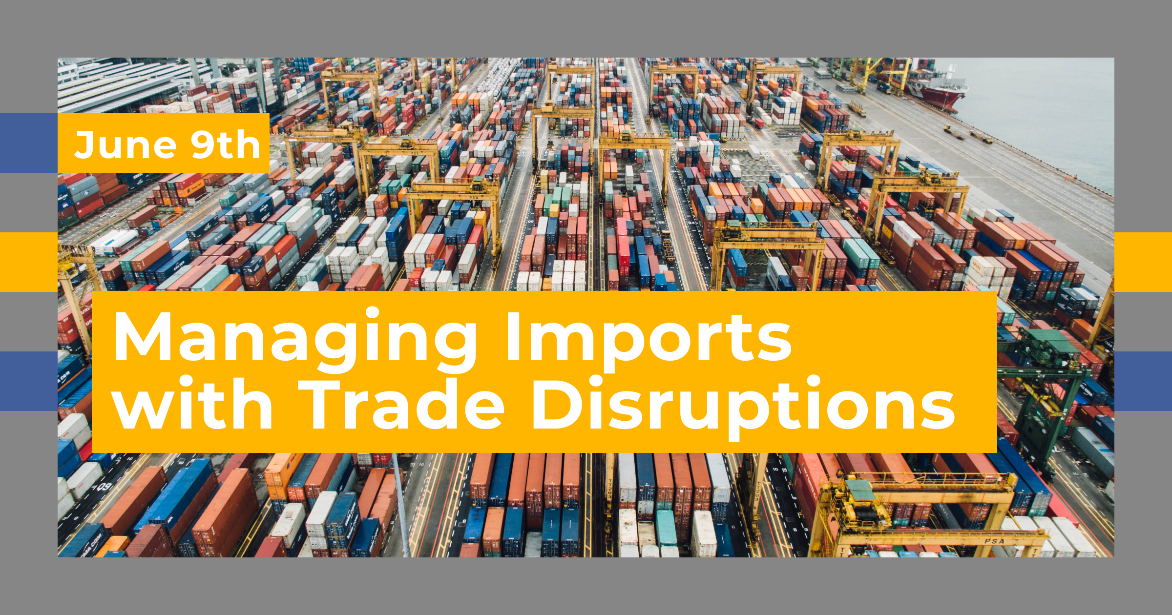 Managing Imports with Trade Disruptions Webinar – Jun 9